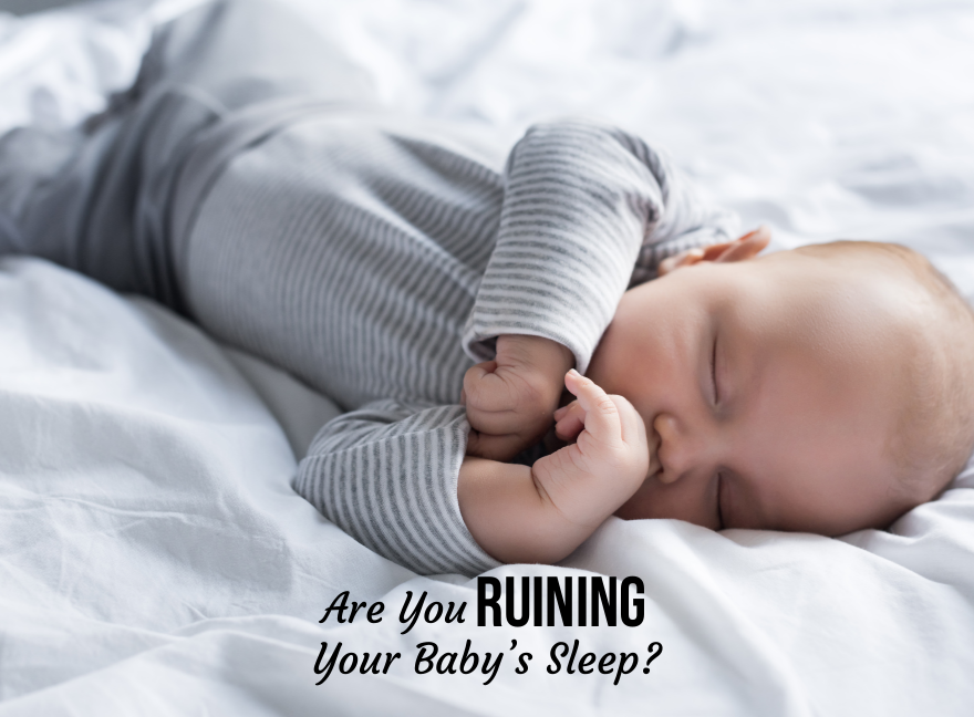 Are You Ruining Your Baby's Sleep