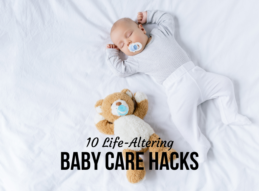 10 Life-Altering Baby Care Hacks