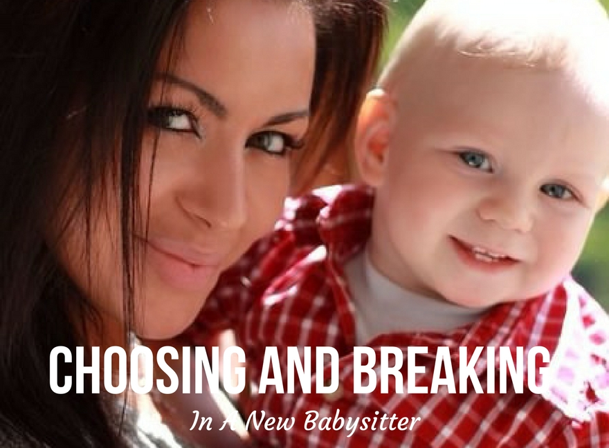 Choosing And Breaking In A New Babysitter