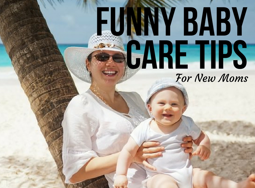 Funny Baby Care Tips For New Moms