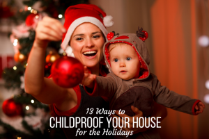 13 Ways to Childproof Your House for the Holidays