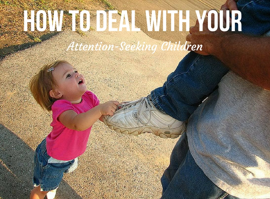 How to Deal With Your Attention-Seeking Children