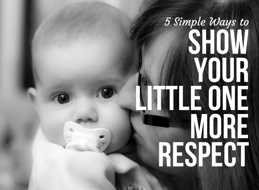 5 Simple Ways to Show Your Little One More Respect