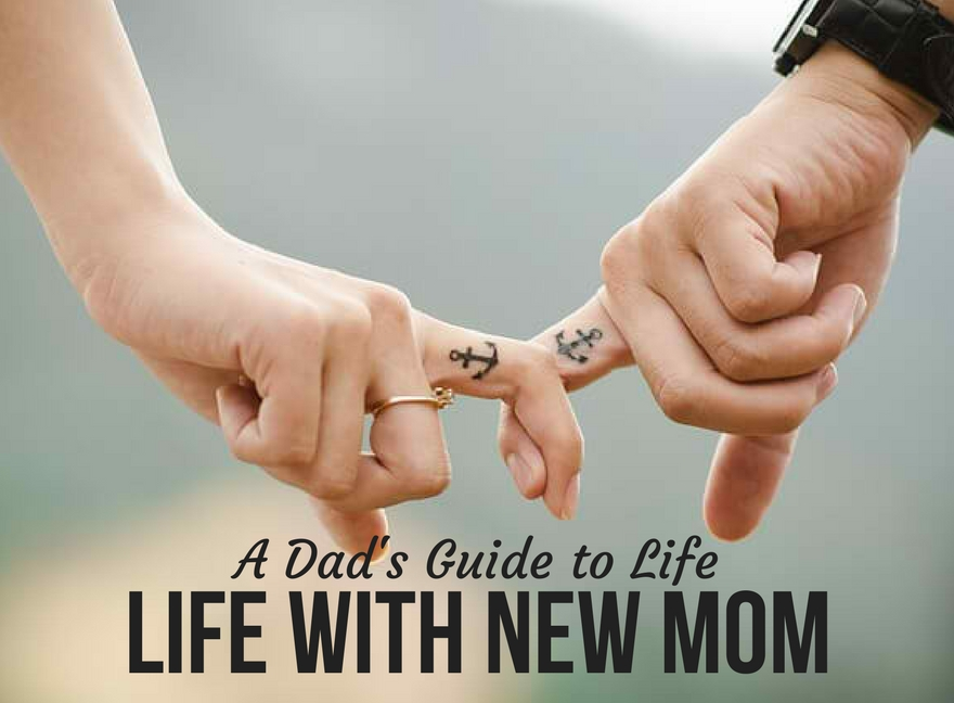 A Dad's Guide to Life with New Mom