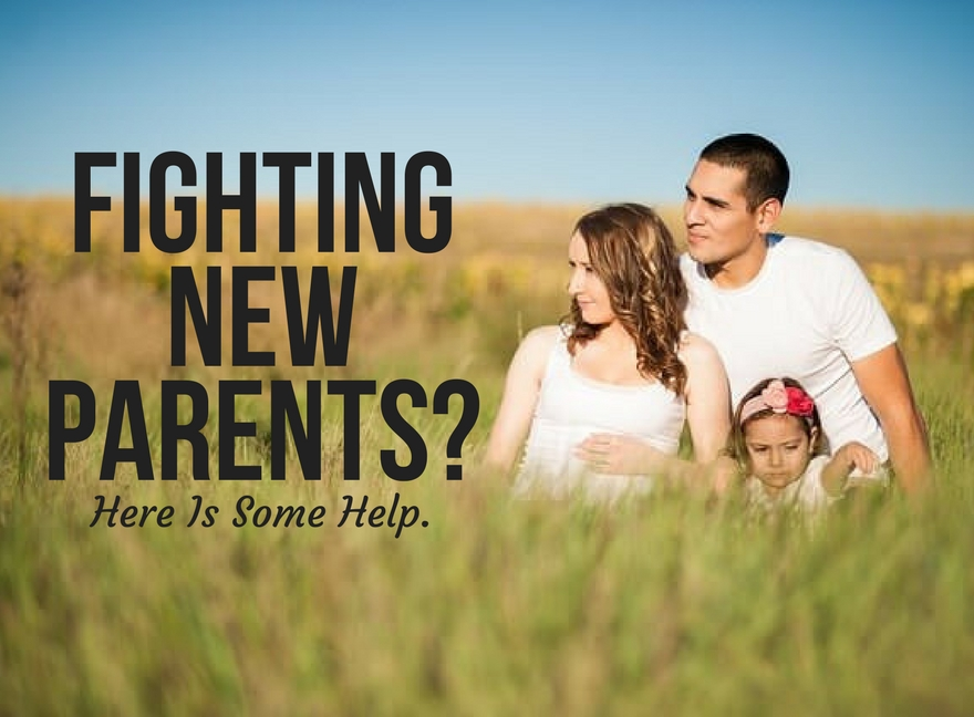 Fighting New Parents? Here Is Some Help.