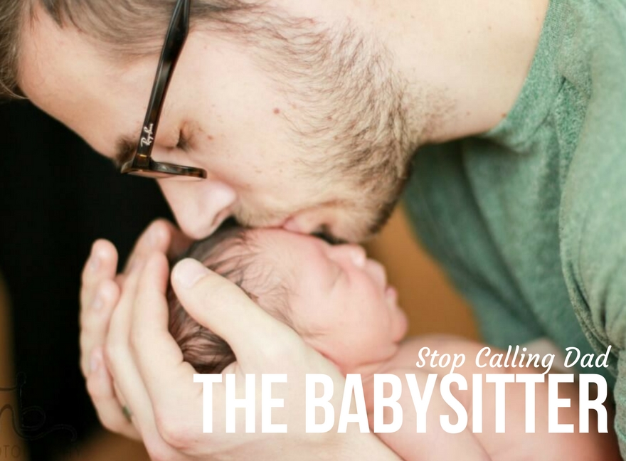 Stop Calling Dad The Babysitter
