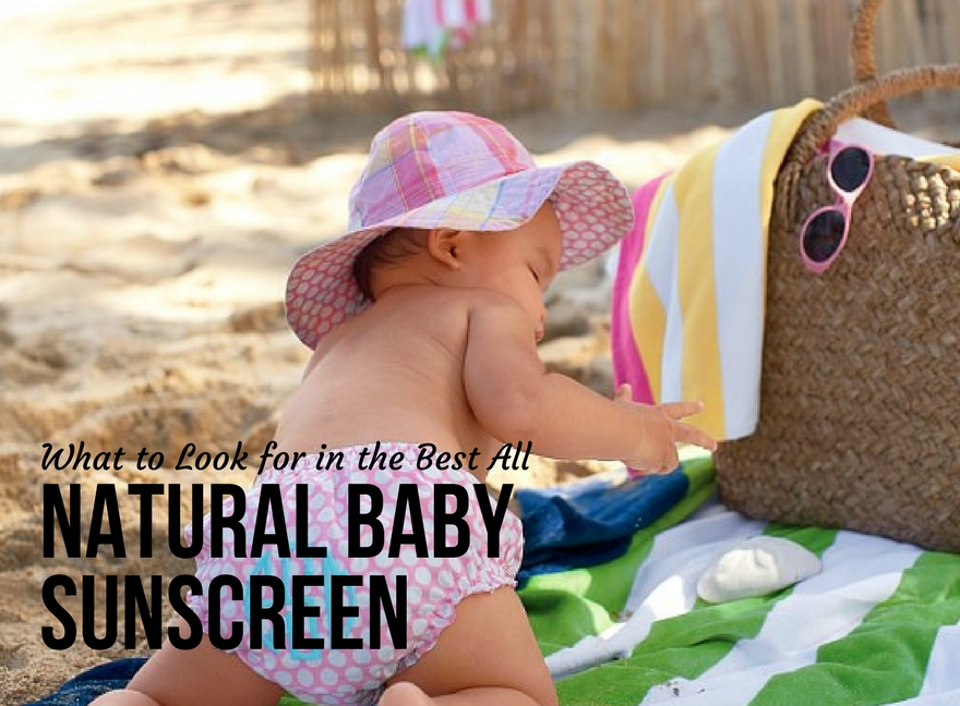 What to Look for in the Best All Natural Baby Sunscreen