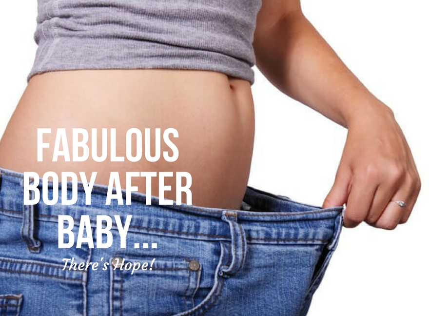 Fabulous Body After Baby...There's Hope!
