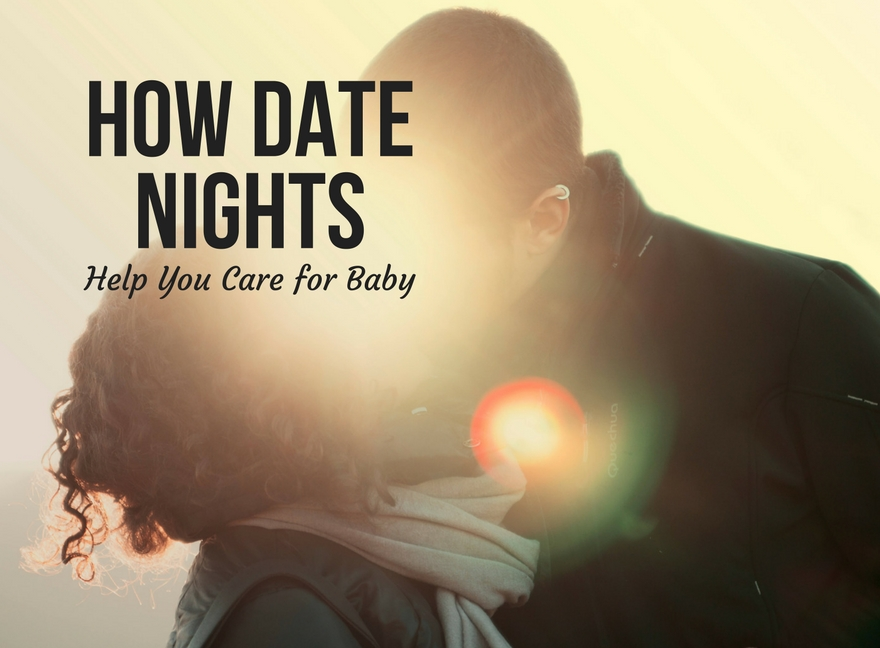 How Date Nights Help You Care for Baby