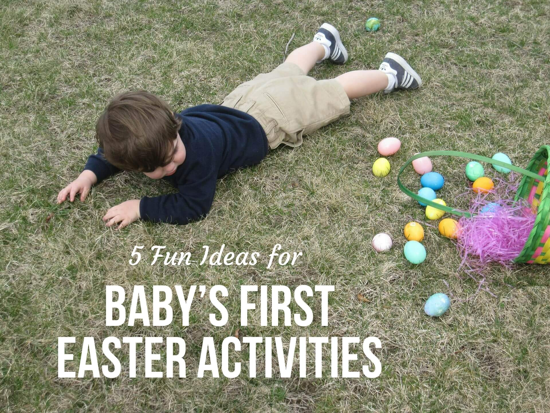 5 FUN IDEAS FOR BABY'S FIRST EASTER ACTIVITIES