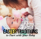 Easter Traditions to Start with Your Baby