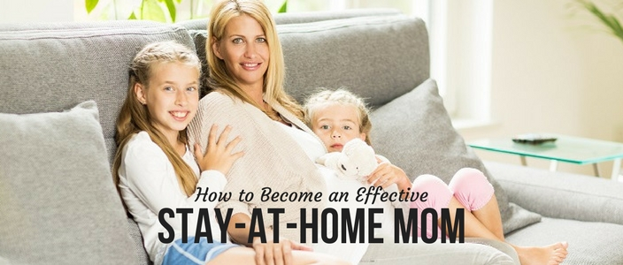 How to Become an Effective Stay-At-Home Mom