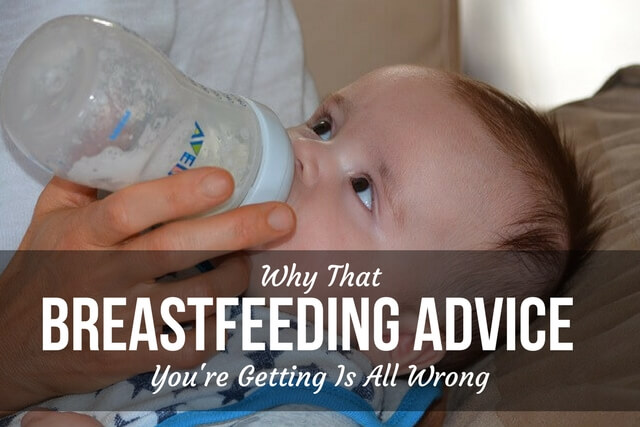 WHY THAT BREASTFEEDING ADVICE YOU'RE GETTING IS ALL WRONG