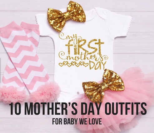 10 MOTHER'S DAY OUTFITS FOR BABY WE LOVE