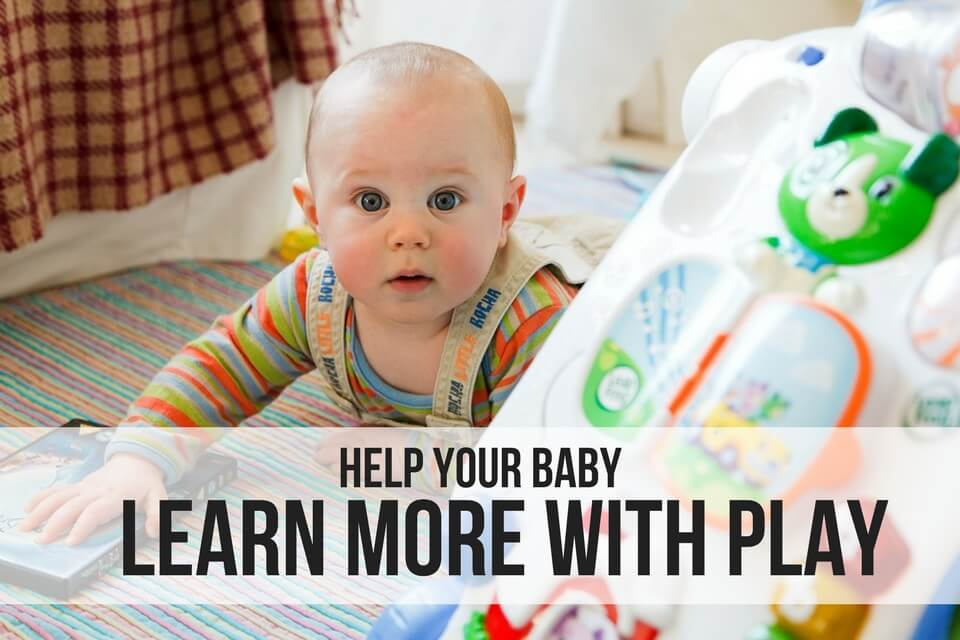 HELP YOUR BABY LEARN MORE WITH PLAY