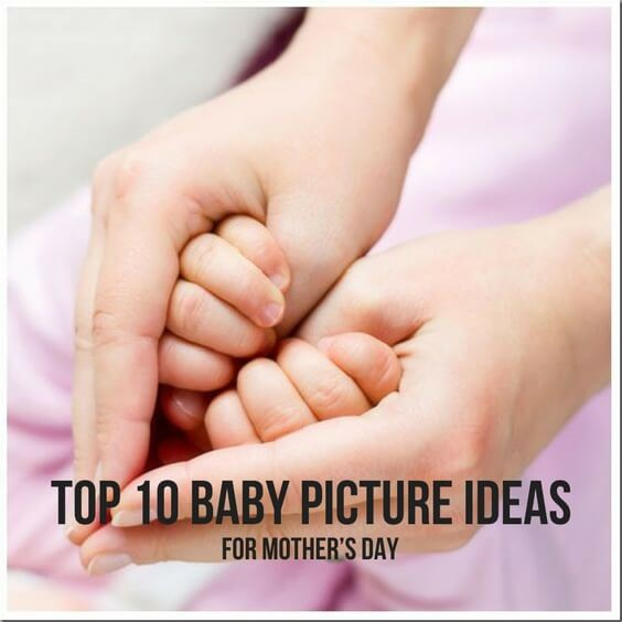 TOP 10 BABY PICTURE IDEAS FOR MOTHER'S DAY