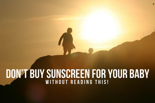 DON'T BUY SUNSCREEN FOR YOUR BABY WITHOUT READING THIS!