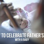 HOW TO CELEBRATE FATHER'S DAY WITH A BABY