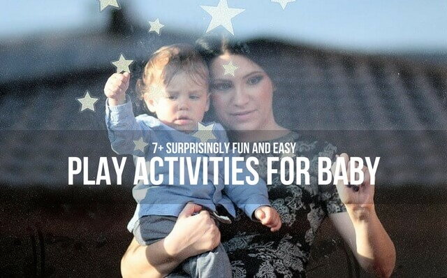 7+ SURPRISINGLY FUN AND EASY PLAY ACTIVITIES FOR BABY