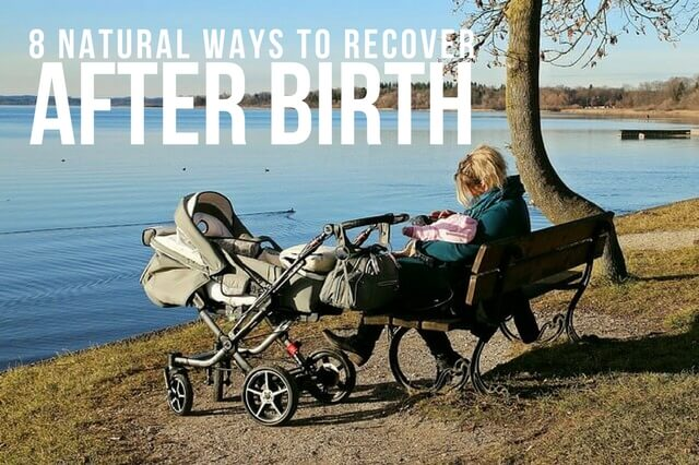 8 NATURAL WAYS TO RECOVER AFTER BIRTH