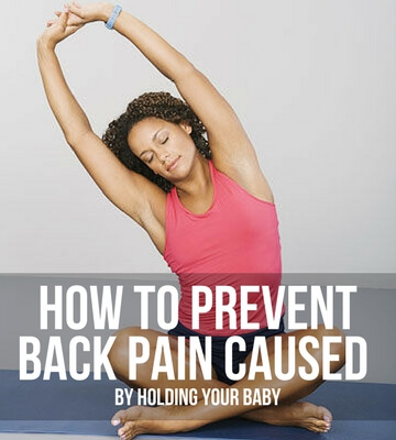 HOW TO PREVENT BACK PAIN CAUSED BY HOLDING YOUR BABY