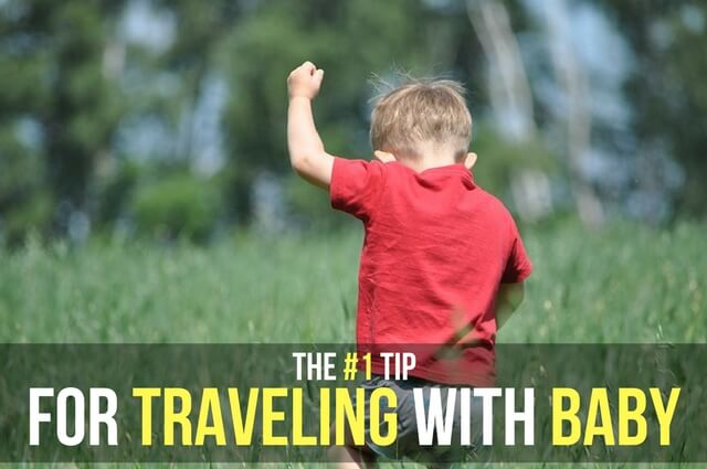 THE 1 TIP FOR TRAVELING WITH BABY