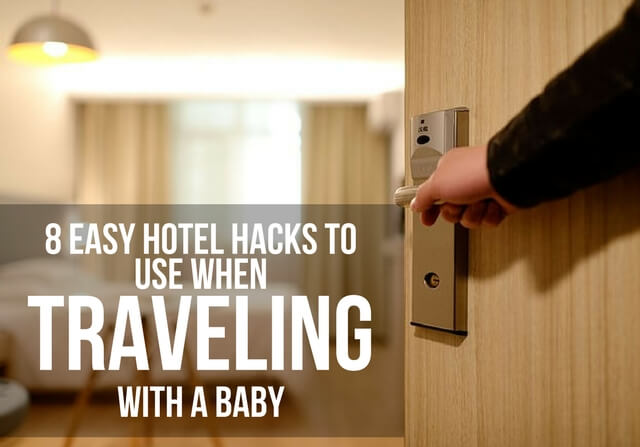 8 EASY HOTEL HACKS TO USE WHEN TRAVELING WITH A BABY
