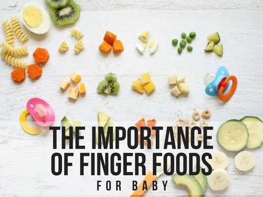 THE IMPORTANCE OF FINGER FOODS FOR BABY