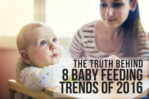 THE TRUTH BEHIND 8 BABY FEEDING TRENDS OF 2016