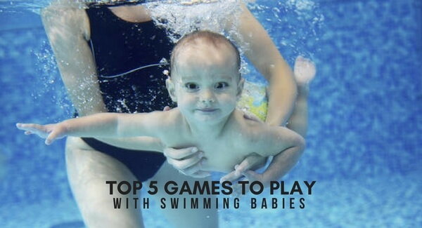 TOP 5 GAMES TO PLAY WITH SWIMMING BABIES