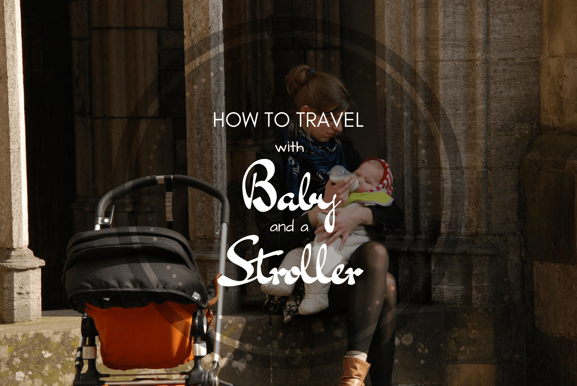 How to Travel with Baby and a Stroller