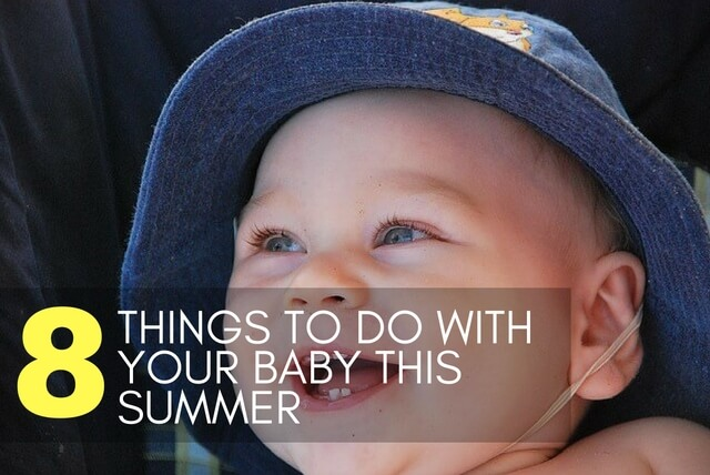 8 THINGS TO DO WITH YOUR BABY THIS SUMMER
