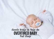 Gentle Ways to Help An Overtired Baby Fall Sleep