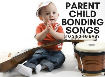 PARENT CHILD BONDING SONGS TO SING TO BABY