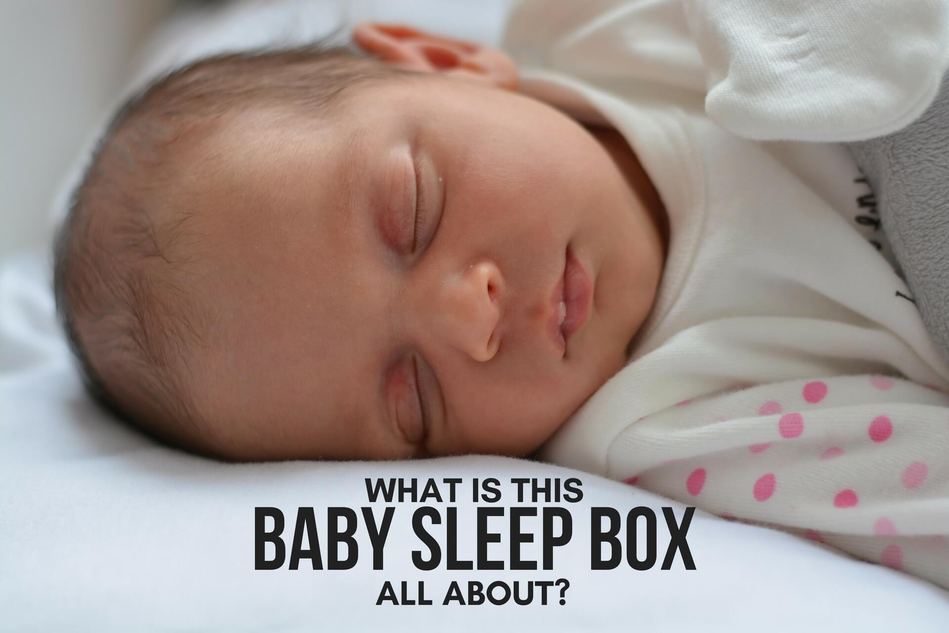 WHAT IS THIS BABY SLEEP BOX ALL ABOUT?