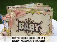 WHY YOU SHOULD SPEND TIME ON A BABY MEMORY BOOK!