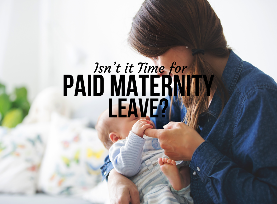 Isn't it Time for paid maternity leave