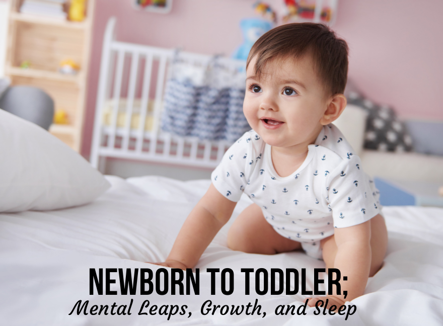 Newborn to Toddler; Mental Leaps, Growth, and Sleep