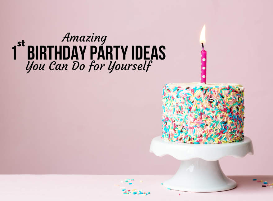 Amazing 1st Birthday Party Ideas You Can Do for Yourself