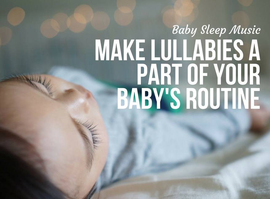 Baby Sleep Music - Make Lullabies a Part of Your Baby's Routine